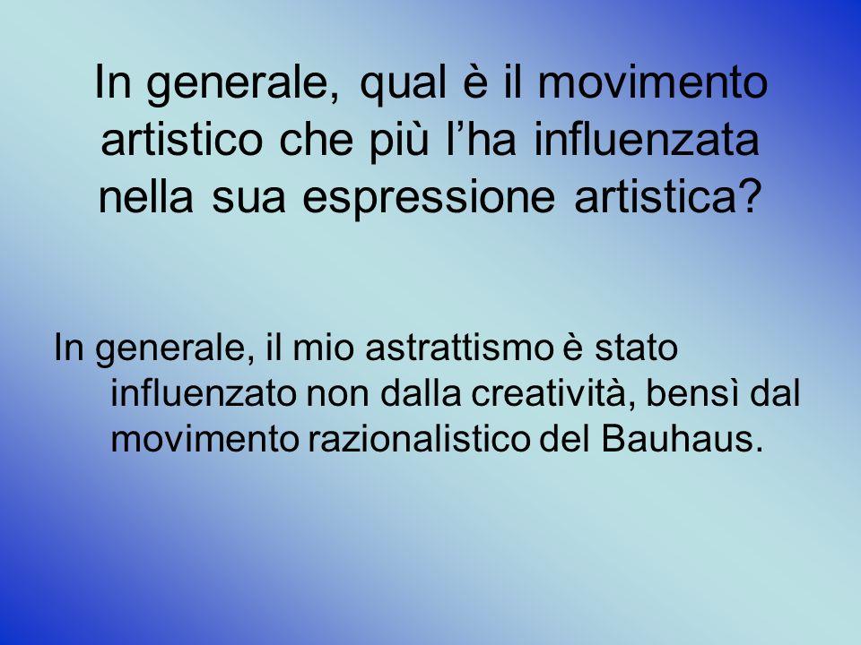 In generale, qual è il movimento artistico che più lha influenzata nella sua espressione artistica.