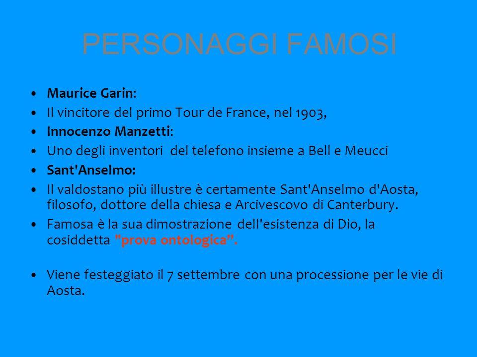 PERSONAGGI FAMOSI Maurice Garin: Il vincitore del primo Tour de France, nel 1903, Innocenzo Manzetti: Uno degli inventori del telefono insieme a Bell