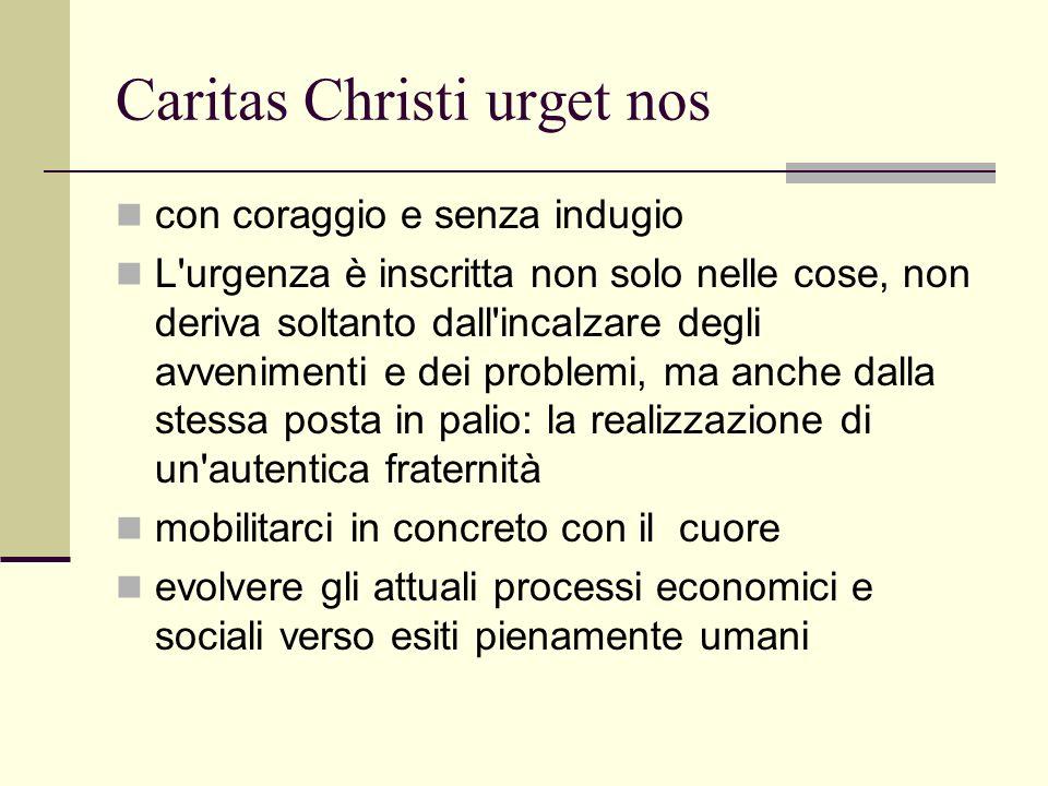 Caritas Christi urget nos con coraggio e senza indugio L'urgenza è inscritta non solo nelle cose, non deriva soltanto dall'incalzare degli avvenimenti