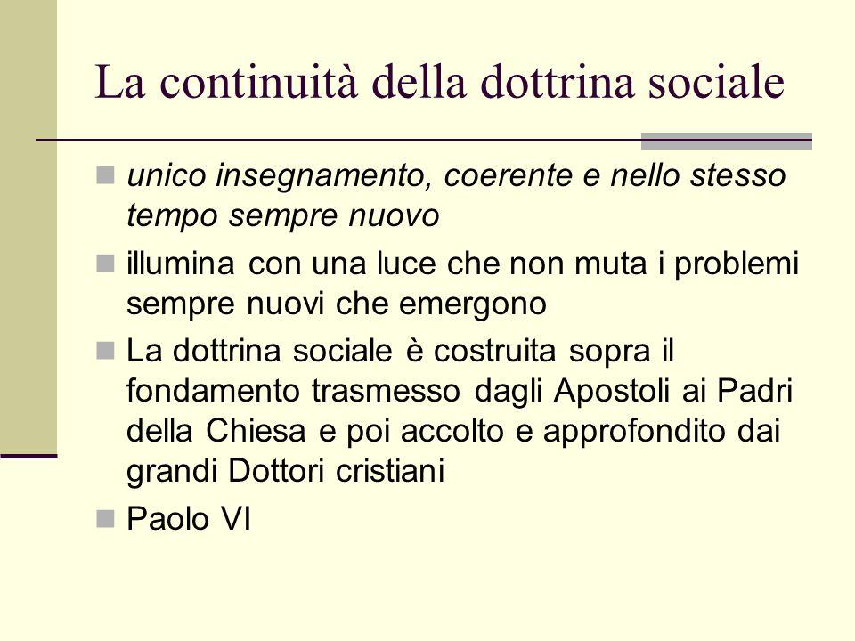 La continuità della dottrina sociale unico insegnamento, coerente e nello stesso tempo sempre nuovo illumina con una luce che non muta i problemi semp
