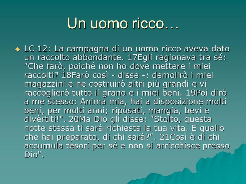 Un uomo ricco… LC 12: La campagna di un uomo ricco aveva dato un raccolto abbondante.