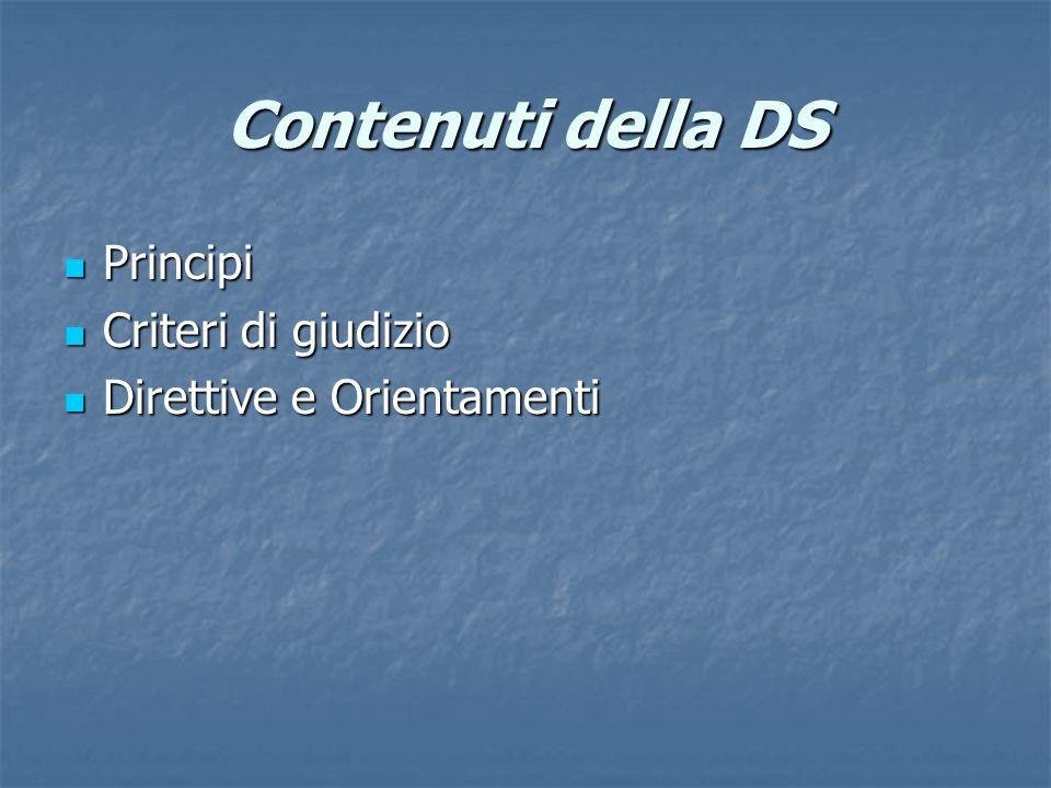 Contenuti della DS Principi Principi Criteri di giudizio Criteri di giudizio Direttive e Orientamenti Direttive e Orientamenti