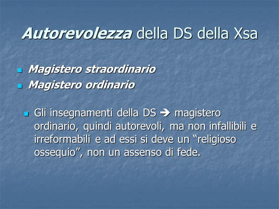 Autorevolezza della DS della Xsa Gli insegnamenti della DS magistero ordinario, quindi autorevoli, ma non infallibili e irreformabili e ad essi si dev
