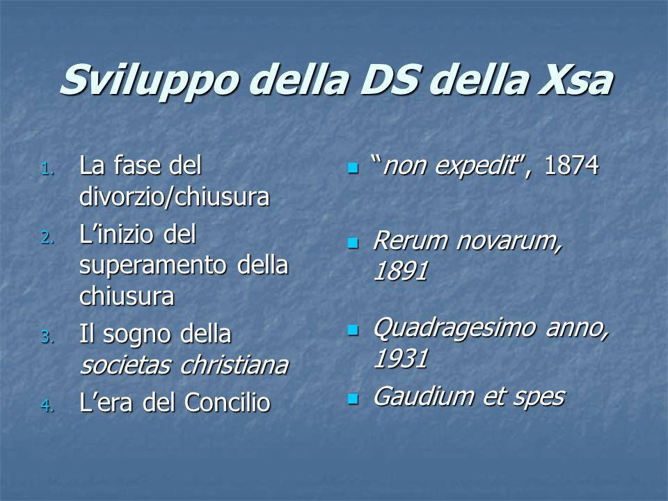 Sviluppo della DS della Xsa 1. La fase del divorzio/chiusura 2. Linizio del superamento della chiusura 3. Il sogno della societas christiana 4. Lera d