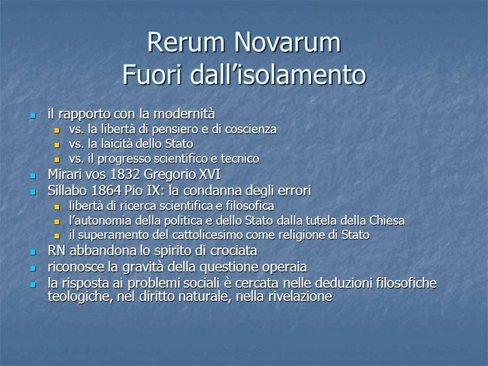 Rerum Novarum Fuori dallisolamento il rapporto con la modernità il rapporto con la modernità vs. la libertà di pensiero e di coscienza vs. la libertà