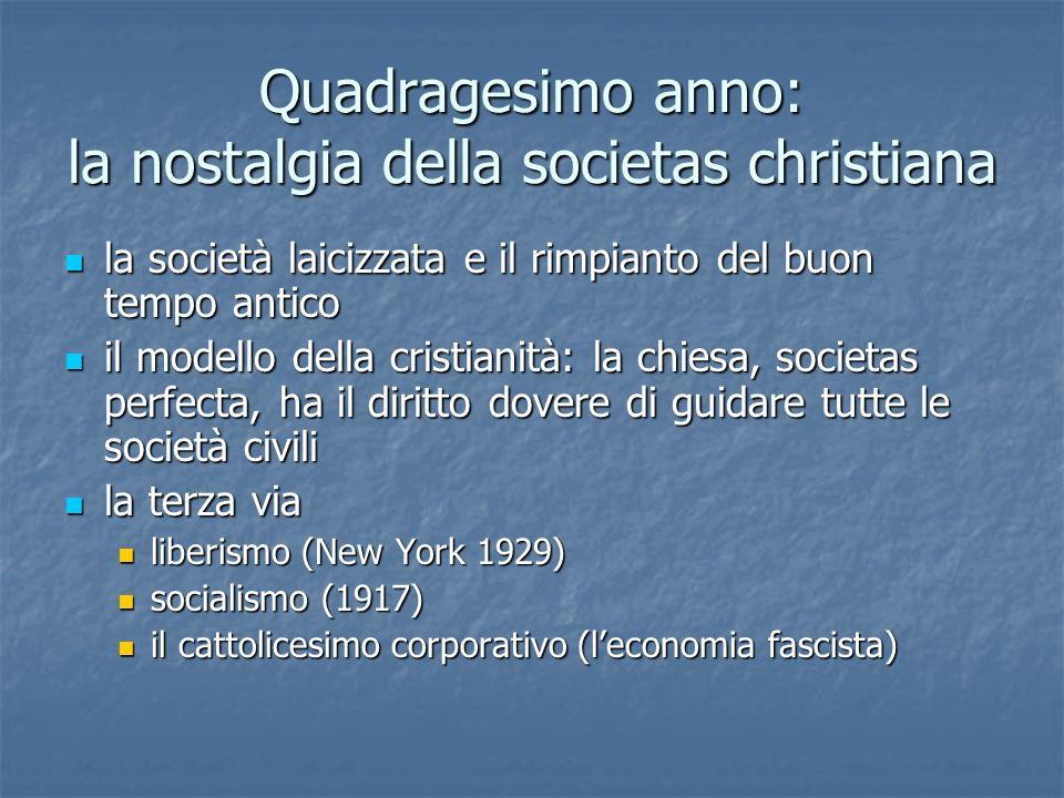 Quadragesimo anno: la nostalgia della societas christiana la società laicizzata e il rimpianto del buon tempo antico la società laicizzata e il rimpia