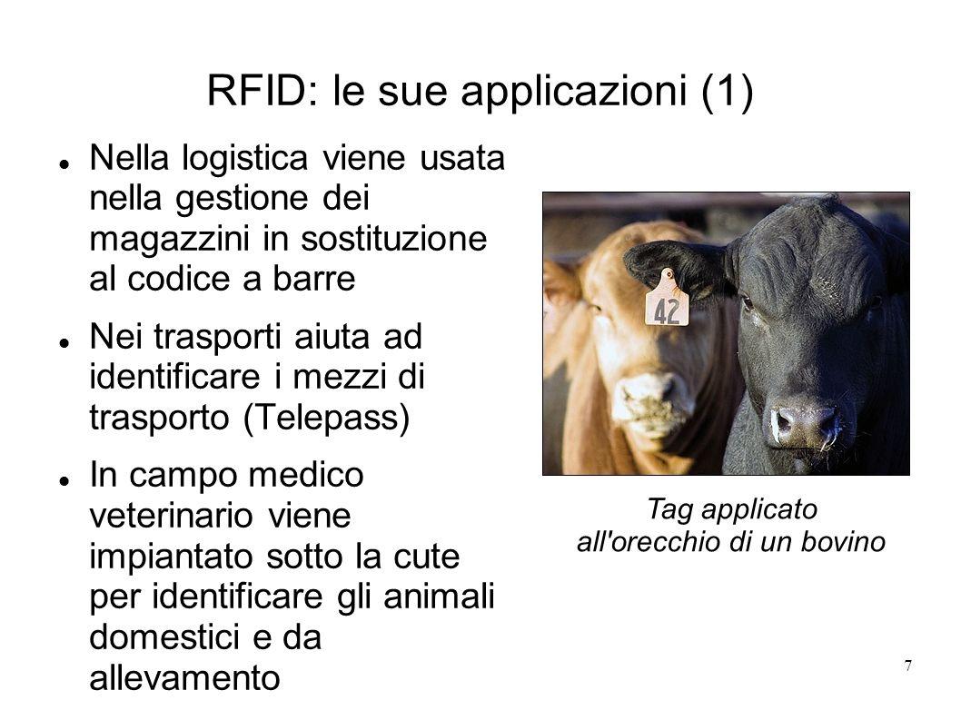 7 RFID: le sue applicazioni (1) Nella logistica viene usata nella gestione dei magazzini in sostituzione al codice a barre Nei trasporti aiuta ad iden