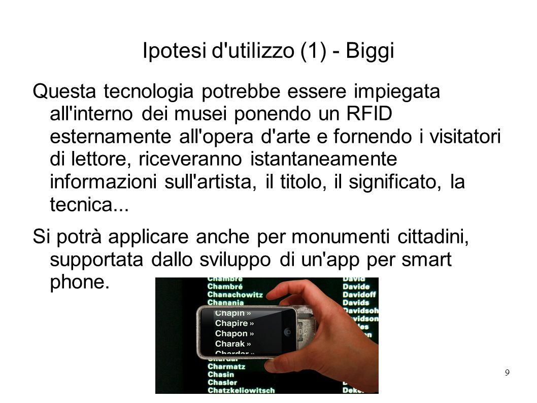9 Ipotesi d'utilizzo (1) - Biggi Questa tecnologia potrebbe essere impiegata all'interno dei musei ponendo un RFID esternamente all'opera d'arte e for