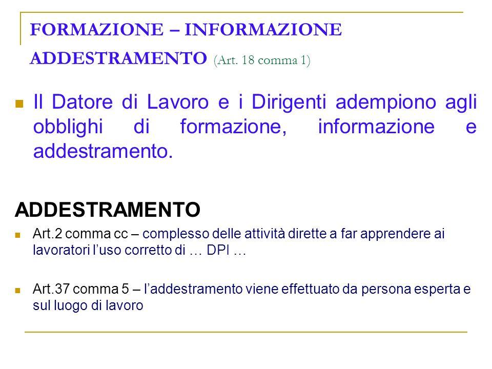 FORMAZIONE – INFORMAZIONE ADDESTRAMENTO (Art. 18 comma 1) Il Datore di Lavoro e i Dirigenti adempiono agli obblighi di formazione, informazione e adde