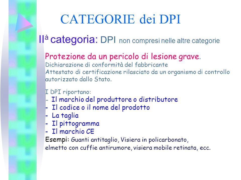 CATEGORIE dei DPI II à categoria: DPI non compresi nelle altre categorie Protezione da un pericolo di lesione grave. Dichiarazione di conformità del f