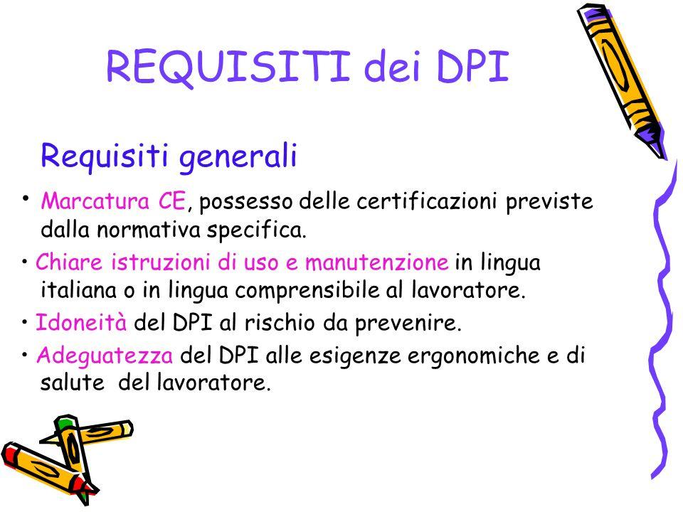 REQUISITI dei DPI Requisiti generali Marcatura CE, possesso delle certificazioni previste dalla normativa specifica. Chiare istruzioni di uso e manute