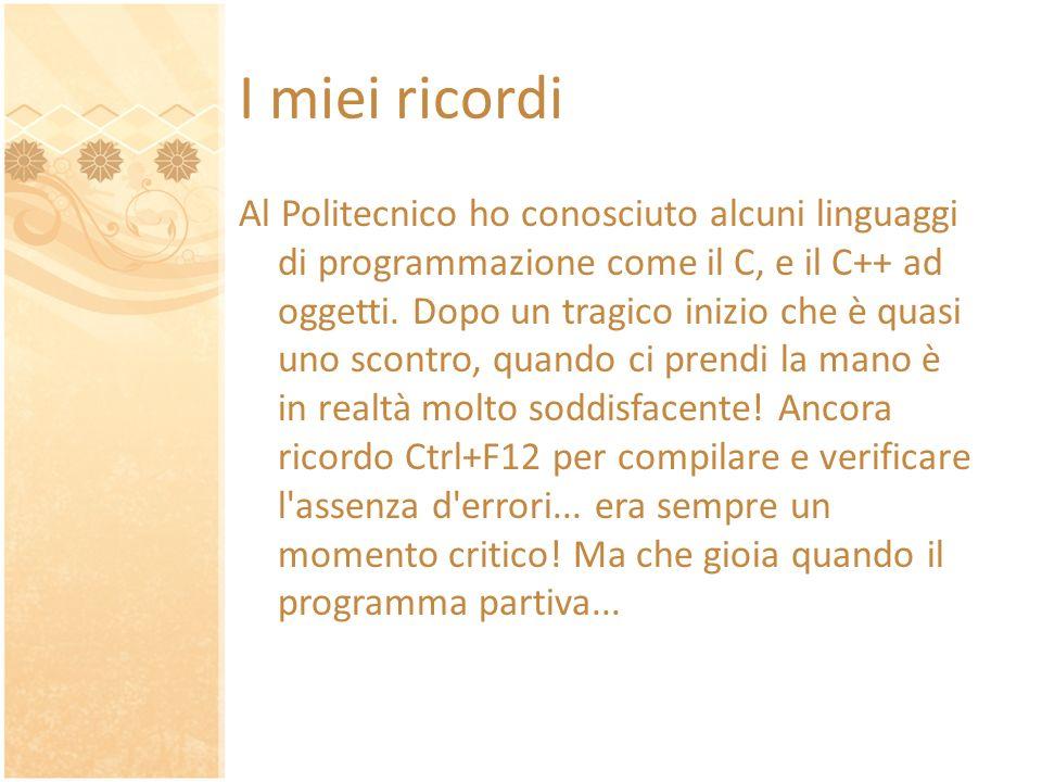 I miei ricordi Al Politecnico ho conosciuto alcuni linguaggi di programmazione come il C, e il C++ ad oggetti.