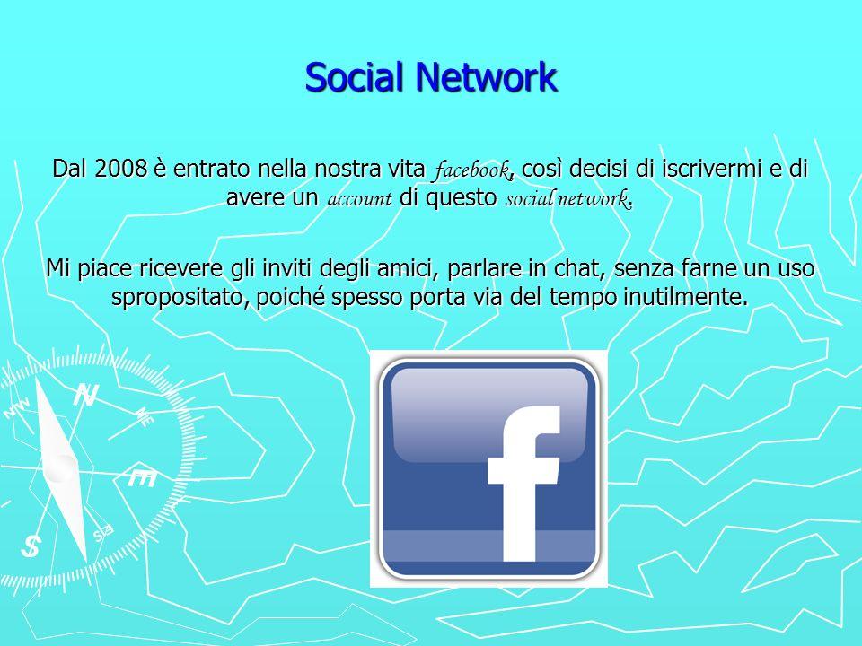 Social Network Dal 2008 è entrato nella nostra vita facebook, così decisi di iscrivermi e di avere un account di questo social network. Mi piace ricev