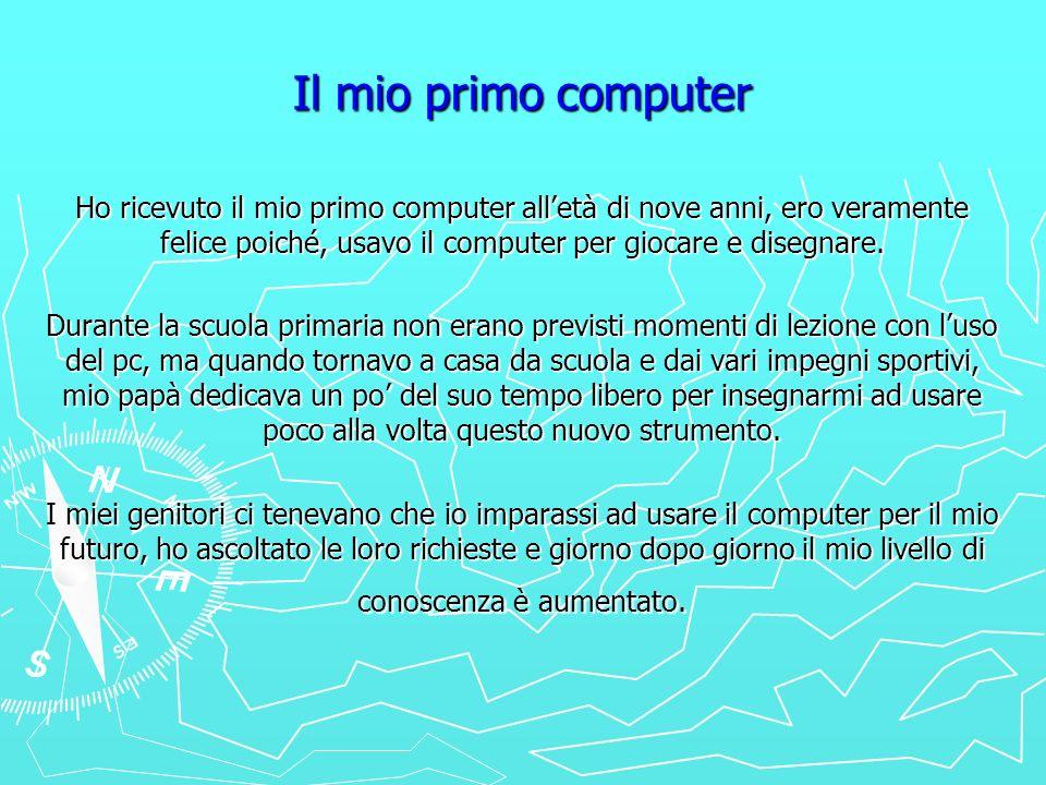 Il mio primo computer Ho ricevuto il mio primo computer alletà di nove anni, ero veramente felice poiché, usavo il computer per giocare e disegnare. D