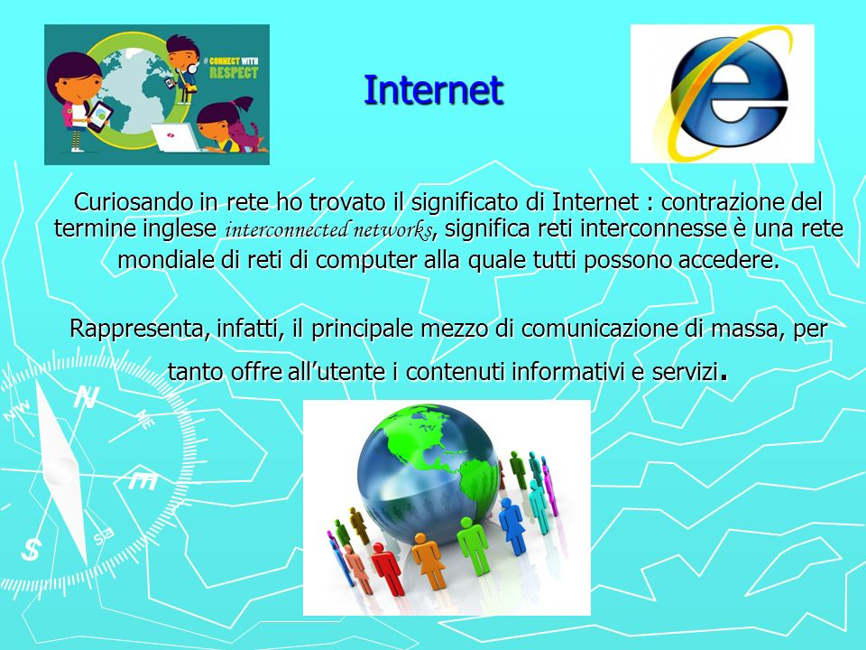 Internet Curiosando in rete ho trovato il significato di Internet : contrazione del termine inglese interconnected networks, significa reti interconne