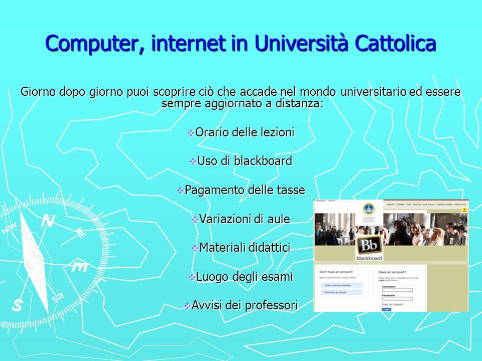 Computer, internet in Università Cattolica Giorno dopo giorno puoi scoprire ciò che accade nel mondo universitario ed essere sempre aggiornato a dista