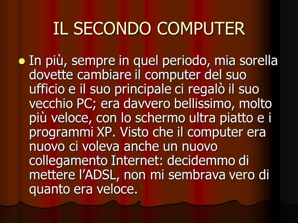 IL SECONDO COMPUTER In più, sempre in quel periodo, mia sorella dovette cambiare il computer del suo ufficio e il suo principale ci regalò il suo vecc