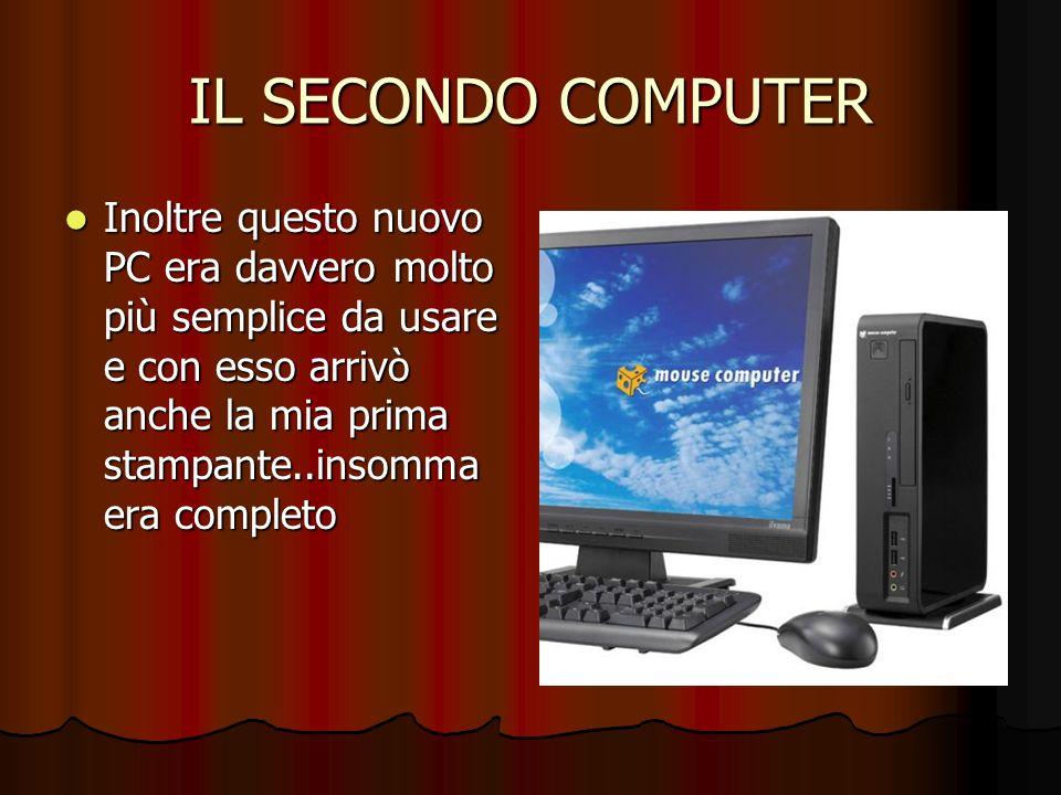 IL SECONDO COMPUTER Inoltre questo nuovo PC era davvero molto più semplice da usare e con esso arrivò anche la mia prima stampante..insomma era comple