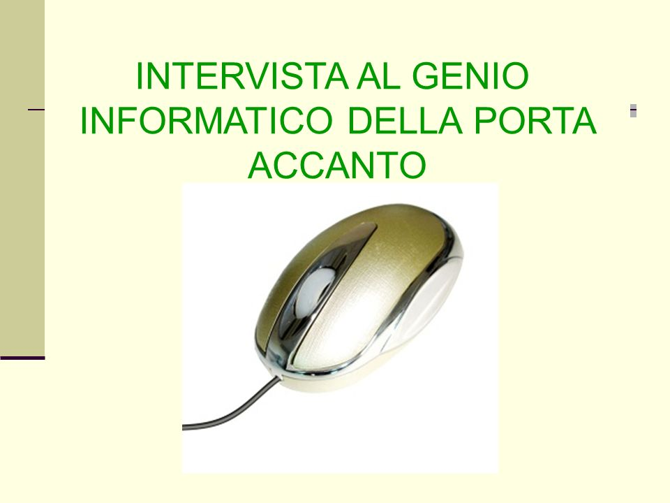 INTERVISTA AL GENIO INFORMATICO DELLA PORTA ACCANTO