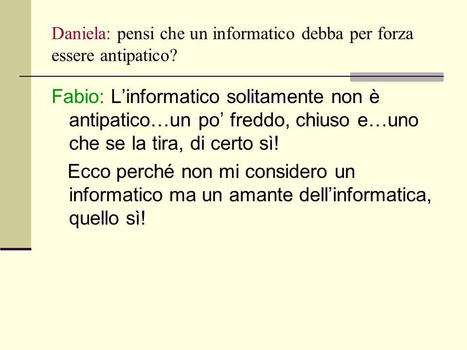 Daniela: pensi che un informatico debba per forza essere antipatico.