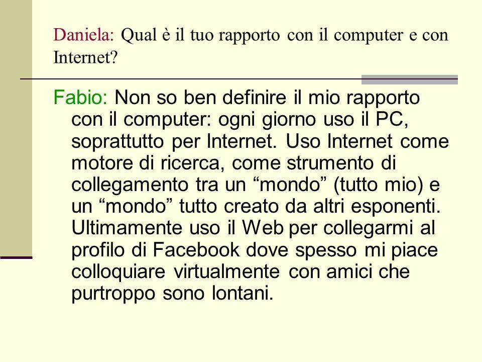 Daniela: Qual è il tuo rapporto con il computer e con Internet.