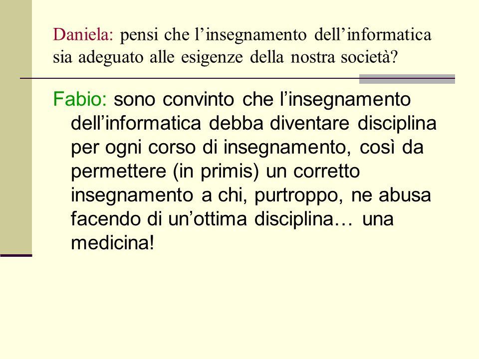 Daniela: pensi che linsegnamento dellinformatica sia adeguato alle esigenze della nostra società.