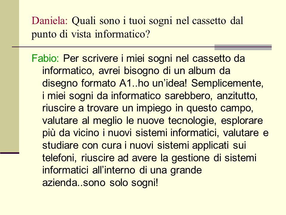 Daniela: Quali sono i tuoi sogni nel cassetto dal punto di vista informatico.