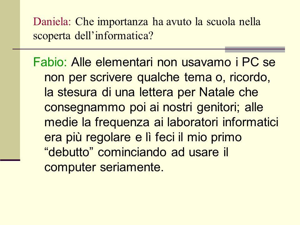 Daniela: infatti, tu alle superiori ha scelto una scuola informatica.