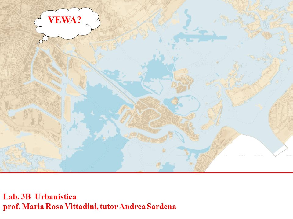 Lab. 3B Urbanistica prof. Maria Rosa Vittadini, tutor Andrea Sardena VEWA?