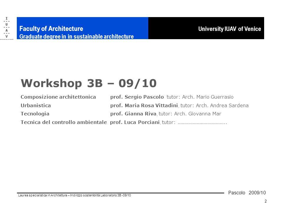 Pascolo 2009/10 Laurea specialistica in Architettura – Indirizzo sostenibilità Laboratorio 3B -09/10 2 University IUAV of Venice Faculty of Architectu