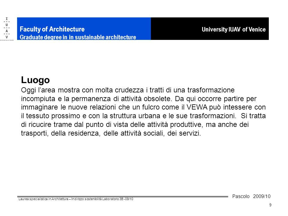 Pascolo 2009/10 Laurea specialistica in Architettura – Indirizzo sostenibilità Laboratorio 3B -09/10 10 University IUAV of Venice Faculty of Architecture Graduate degree in in sustainable architecture