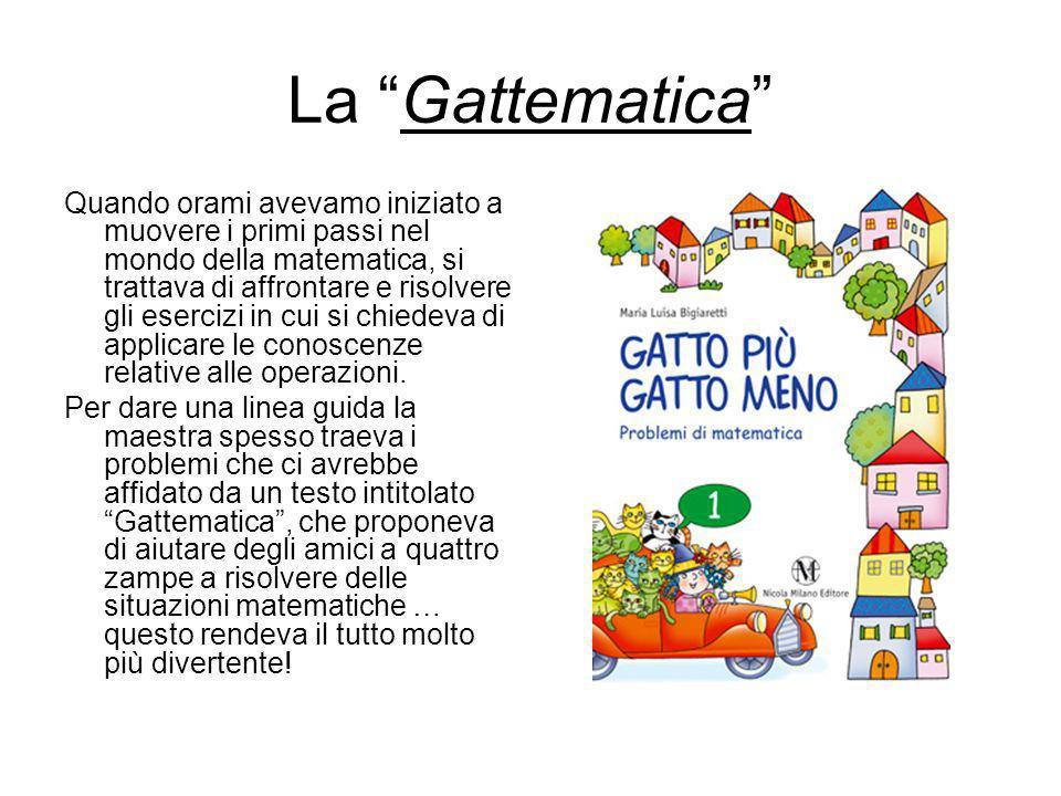 La Gattematica Quando orami avevamo iniziato a muovere i primi passi nel mondo della matematica, si trattava di affrontare e risolvere gli esercizi in