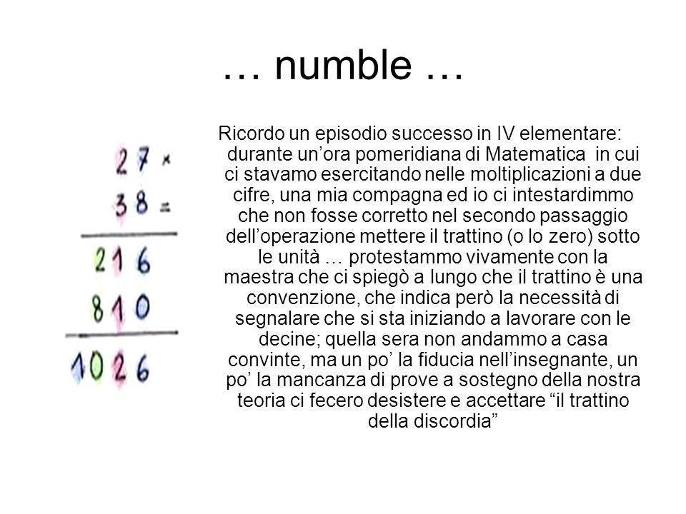 … numble … Ricordo un episodio successo in IV elementare: durante unora pomeridiana di Matematica in cui ci stavamo esercitando nelle moltiplicazioni