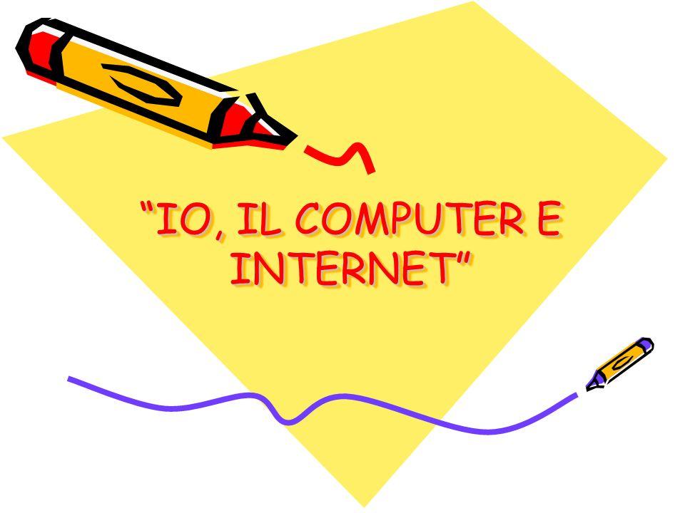 IO, IL COMPUTER E INTERNET