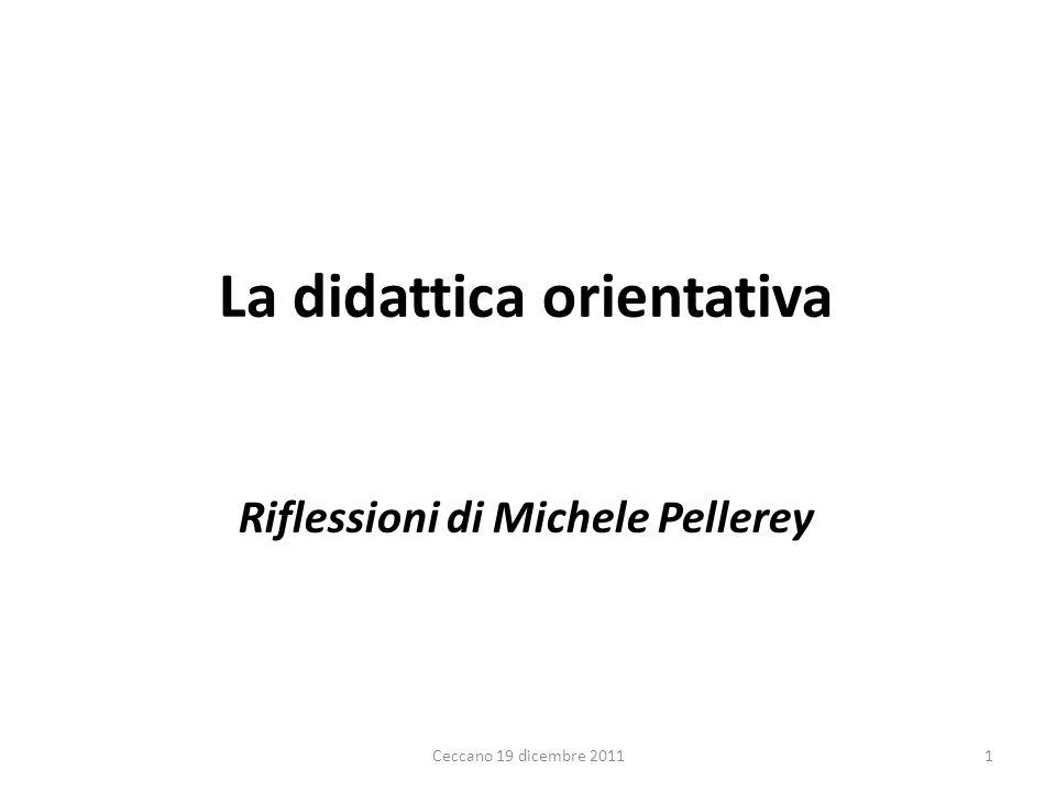 La didattica orientativa Riflessioni di Michele Pellerey 1Ceccano 19 dicembre 2011