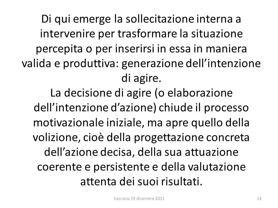Di qui emerge la sollecitazione interna a intervenire per trasformare la situazione percepita o per inserirsi in essa in maniera valida e produttiva: