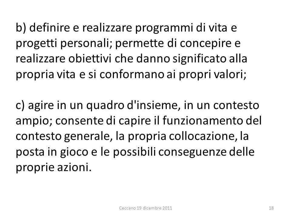b) definire e realizzare programmi di vita e progetti personali; permette di concepire e realizzare obiettivi che danno significato alla propria vita