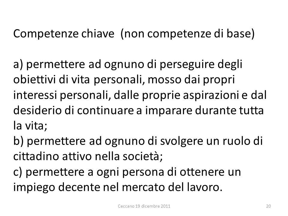 Competenze chiave (non competenze di base) a) permettere ad ognuno di perseguire degli obiettivi di vita personali, mosso dai propri interessi persona