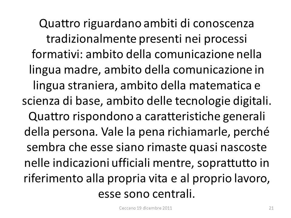 Quattro riguardano ambiti di conoscenza tradizionalmente presenti nei processi formativi: ambito della comunicazione nella lingua madre, ambito della