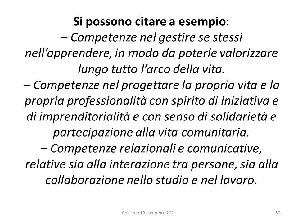 Si possono citare a esempio: – Competenze nel gestire se stessi nellapprendere, in modo da poterle valorizzare lungo tutto larco della vita. – Compete