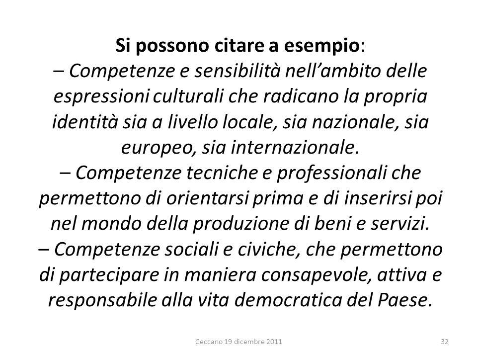 Si possono citare a esempio: – Competenze e sensibilità nellambito delle espressioni culturali che radicano la propria identità sia a livello locale,