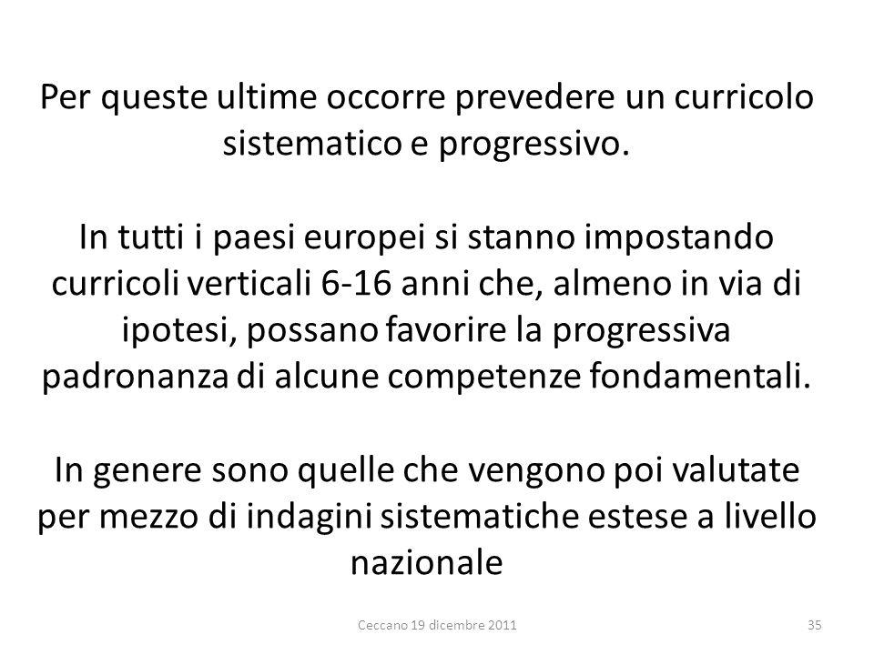 Per queste ultime occorre prevedere un curricolo sistematico e progressivo. In tutti i paesi europei si stanno impostando curricoli verticali 6-16 ann