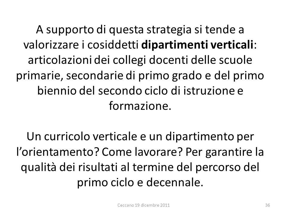 A supporto di questa strategia si tende a valorizzare i cosiddetti dipartimenti verticali: articolazioni dei collegi docenti delle scuole primarie, se