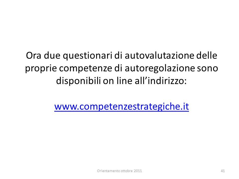 Ora due questionari di autovalutazione delle proprie competenze di autoregolazione sono disponibili on line allindirizzo: www.competenzestrategiche.it