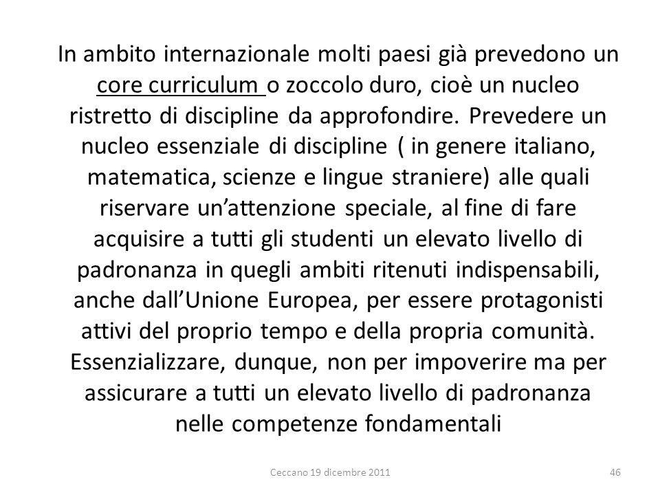 In ambito internazionale molti paesi già prevedono un core curriculum o zoccolo duro, cioè un nucleo ristretto di discipline da approfondire. Preveder