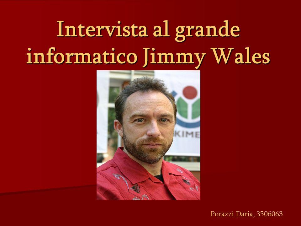Intervista al grande informatico Jimmy Wales Porazzi Daria, 3506063