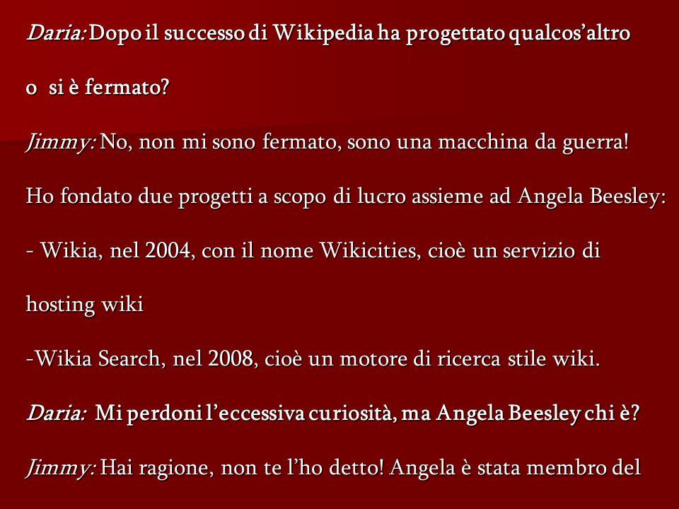 Daria:Dopo il successo di Wikipedia ha progettato qualcosaltro Daria: Dopo il successo di Wikipedia ha progettato qualcosaltro o si è fermato.