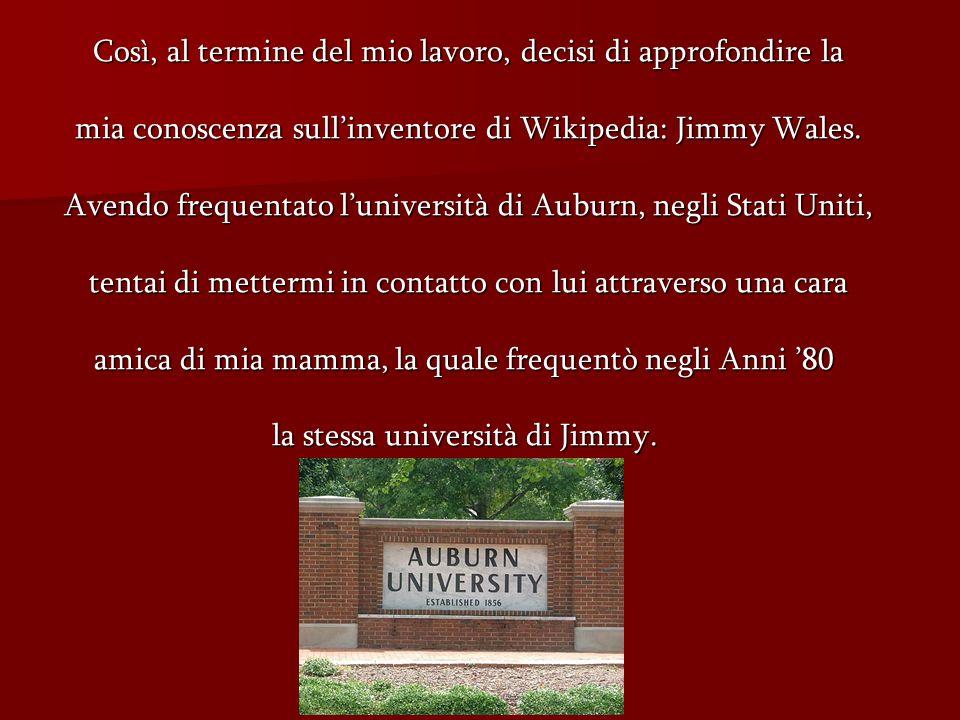 Così, al termine del mio lavoro, decisi di approfondire la mia conoscenza sullinventore di Wikipedia: Jimmy Wales.