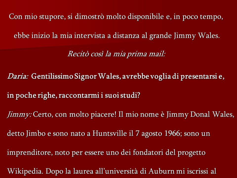 Con mio stupore, si dimostrò molto disponibile e, in poco tempo, ebbe inizio la mia intervista a distanza al grande Jimmy Wales.