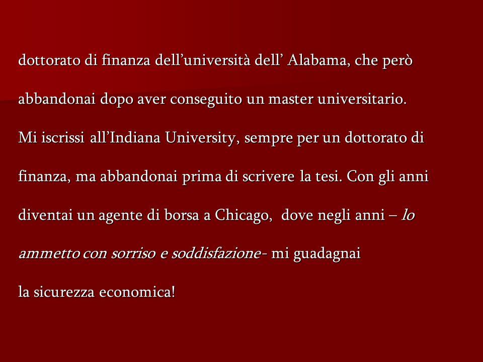 dottorato di finanza delluniversità dell Alabama, che però abbandonai dopo aver conseguito un master universitario.